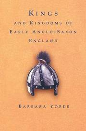 Kings and Kingdoms of Early Anglo-Saxon England by Barbara Yorke
