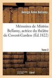 Memoires de Mistriss Bellamy, Actrice Du Theatre de Covent-Garden. T. 2 by George Anne Bellamy