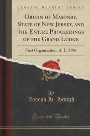 Origin of Masonry, State of New Jersey, and the Entire Proceedings of the Grand Lodge by Joseph H Hough