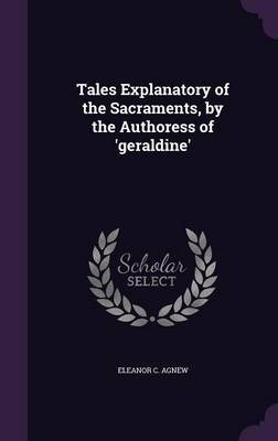 Tales Explanatory of the Sacraments, by the Authoress of 'Geraldine' by Eleanor C Agnew image