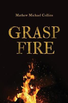 Grasp Fire by Mathew M Collins