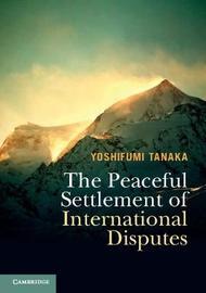 The Peaceful Settlement of International Disputes by Yoshifumi Tanaka