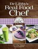 Dr Libby's Real Food Chef by Libby Weaver