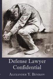 Defense Counsel Confidential by Alexander y Benikov