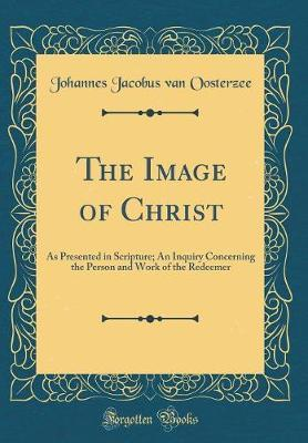 The Image of Christ by Johannes Jacobus van Oosterzee