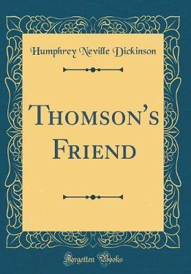 Thomson's Friend (Classic Reprint) by Humphrey Neville Dickinson image