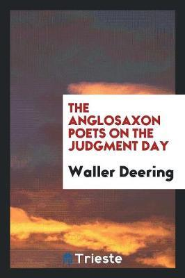The Anglosaxon Poets on the Judgment Day by Waller Deering