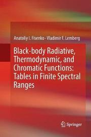 Black-body Radiative, Thermodynamic, and Chromatic Functions: Tables in Finite Spectral Ranges by Anatoliy I Fisenko image