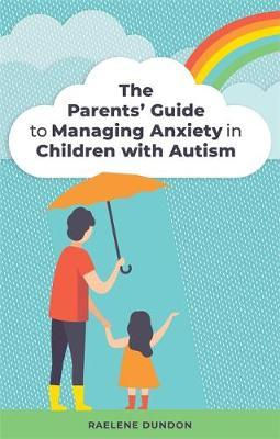 The Parents' Guide to Managing Anxiety in Children with Autism by Raelene Dundon image