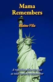 Mama Remembers by Elaine Vila