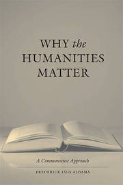 Why the Humanities Matter by Frederick Luis Aldama