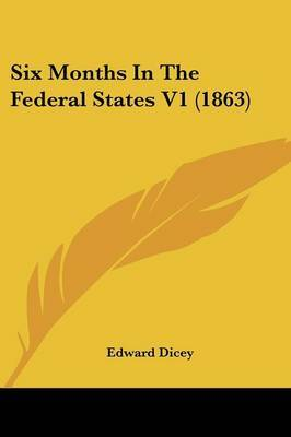 Six Months In The Federal States V1 (1863) by Sir Edward Dicey image