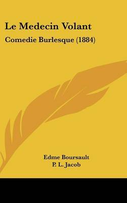 Le Medecin Volant: Comedie Burlesque (1884) by Edme Boursault image