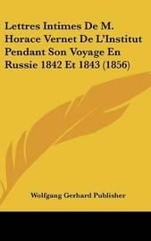 Lettres Intimes de M. Horace Vernet de L'Institut Pendant Son Voyage En Russie 1842 Et 1843 (1856) by Gerhard Publisher Wolfgang Gerhard Publisher image