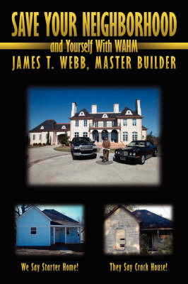 Save Your Neighborhood and Yourself with Wahm by James T Webb