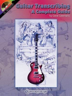 Guitar Transcribing - A Complete Guide by Dave Celentano