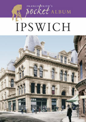 Francis Frith's Ipswich Pocket Album by Francis Frith