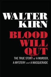 Blood will Out: The True Story of a Murder, a Mystery, and a Masquerade by Walter Kirn