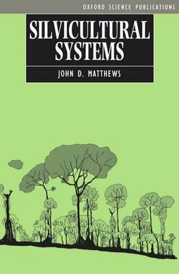 Silvicultural Systems by John D. Matthews