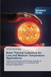Solar Thermal Collectors for Low and Medium Temperature Applications by Aboulmagd Ahmed