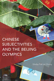 Chinese Subjectivities and the Beijing Olympics by Gladys Pak Lei Chong