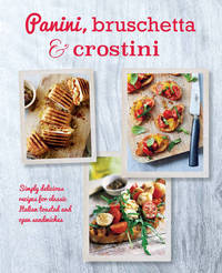 Panini, Bruschetta & Crostini by Ryland Peters & Small