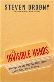 The Invisible Hands: Hedge Funds Off the Record - Rethinking Real Money by Steven Drobny image