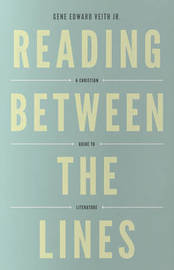 Reading Between the Lines by Gene Edward Veith
