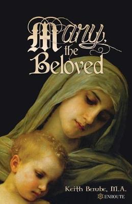 Mary, the Beloved by Keith Berube
