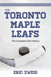 The Toronto Maple Leafs by Eric Zweig