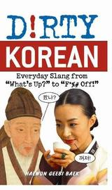 "Dirty Korean: Everyday Slang from ""What's Up?"" to ""F* Per Cent Per Cent Off!"" by Haewon Geebi Baer"