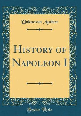 History of Napoleon I (Classic Reprint) by Unknown Author image