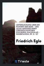 Untersuchung Uber Die Echtheit Der Rede 'Απελλα Γενεθλιακθ Des Alius Aristides Nebst Chronologischen Exkursen; Inaugular - Dissertation, Pp. 5 - 57 by Friedrich Egle image