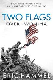 Two Flags Over Iwo Jima by Eric M Hammel