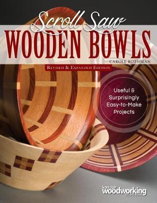 Scroll Saw Wooden Bowls, Revised & Expanded Edition by Carole Rothman