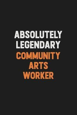 Absolutely Legendary Community arts worker by Camila Cooper