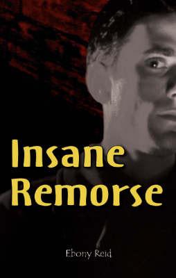 Insane Remorse: Pt. 1 by Ebony Reid image