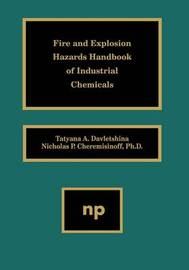 Fire and Explosion Hazards Handbook of Industrial Chemicals by Nicholas P Cheremisinoff