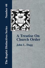 A Treatise On Church Order by John, L. Dagg
