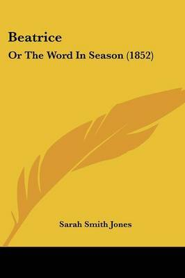 Beatrice: Or The Word In Season (1852) by Sarah Smith Jones image