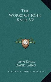 The Works of John Knox V2 by John Knox