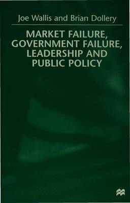 Market Failure, Government Failure, Leadership and Public Policy by Brian Dollery