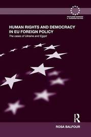 Human Rights and Democracy in EU Foreign Policy by Rosa Balfour