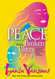 Peace From Broken Pieces: How to Get Through What You're Going Through by Iyanla Vanzant image