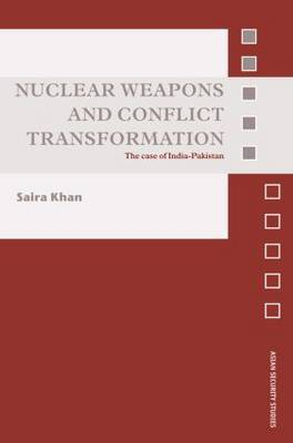 Nuclear Weapons and Conflict Transformation by Saira Khan image