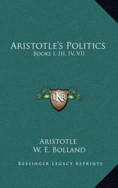 Aristotle's Politics: Books I, III, IV, VII by * Aristotle