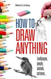 How to Draw Anything by Mark Linley