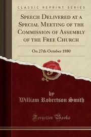 Speech Delivered at a Special Meeting of the Commission of Assembly of the Free Church by William Robertson Smith