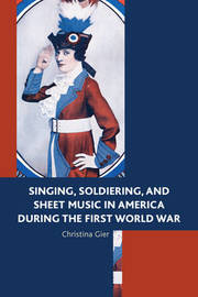 Singing, Soldiering, and Sheet Music in America during the First World War by Christina Gier image