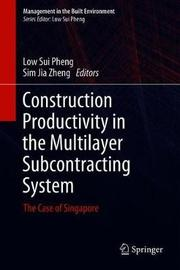 Construction Productivity in the Multilayer Subcontracting System by Low Sui Pheng